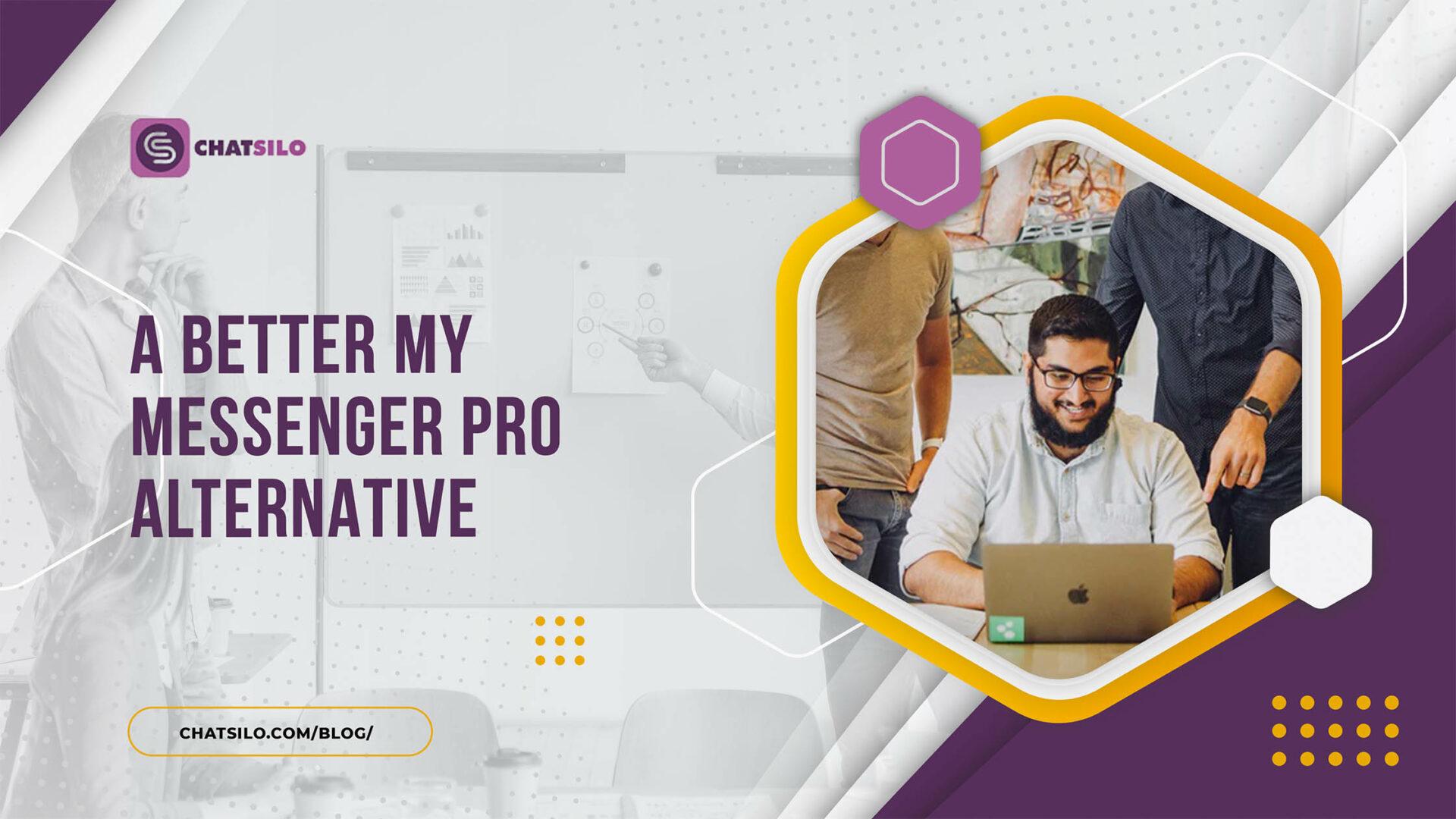 A Better My Messenger Pro Alternative (2020) - Chatsilo Blog